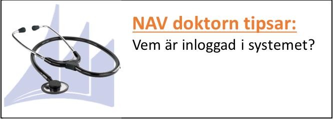 NAV doktorn tipsar: Vem är inloggad i systemet?